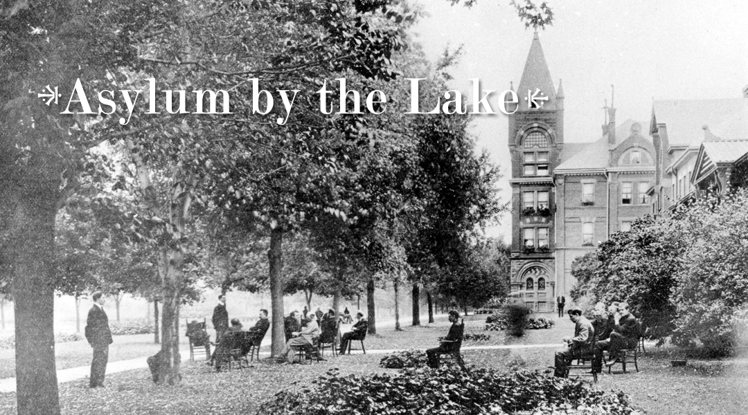 Asylum by the Lake, 1890&ndash;1979
